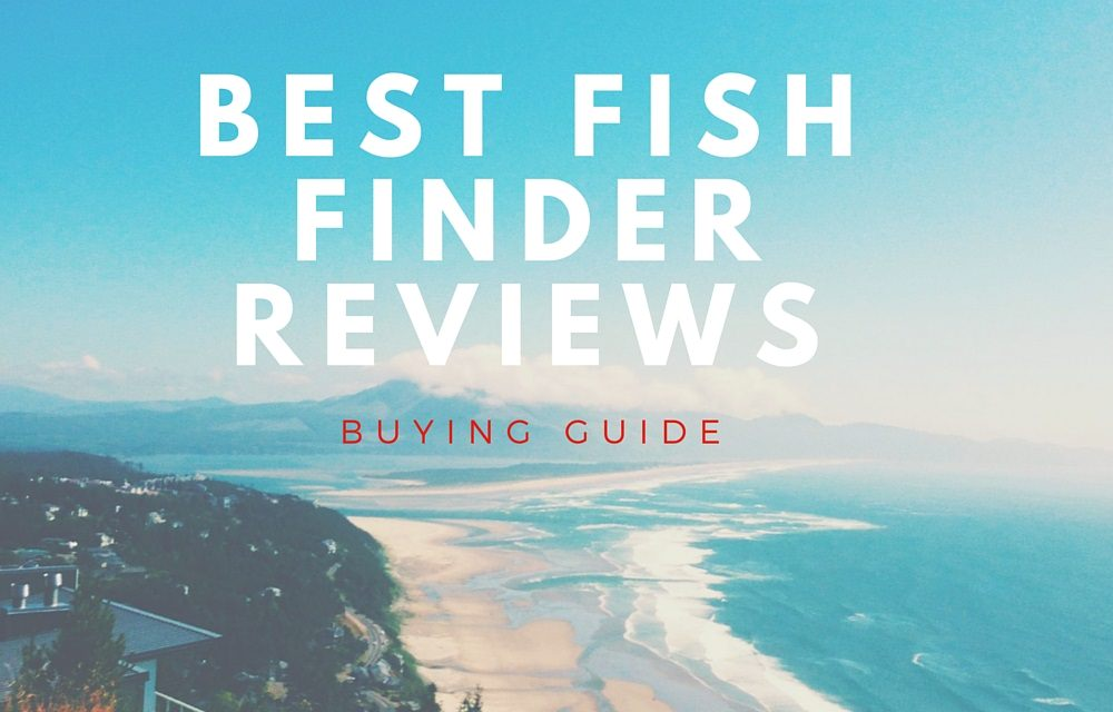 Best fish finder reviews 2016 buying guide for The best fish finder